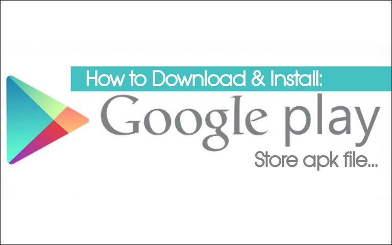 Download and Install Google Play Store App Manually using APK File for Android