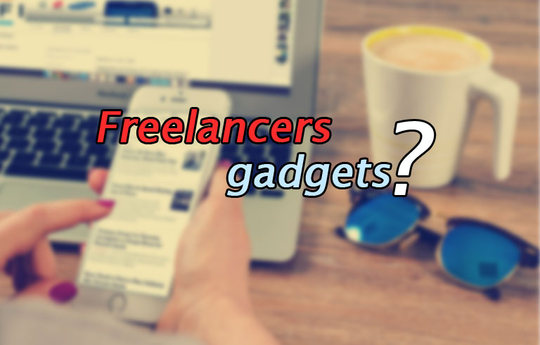 3 Irreplaceable, Must Have Gadgets for Freelancers